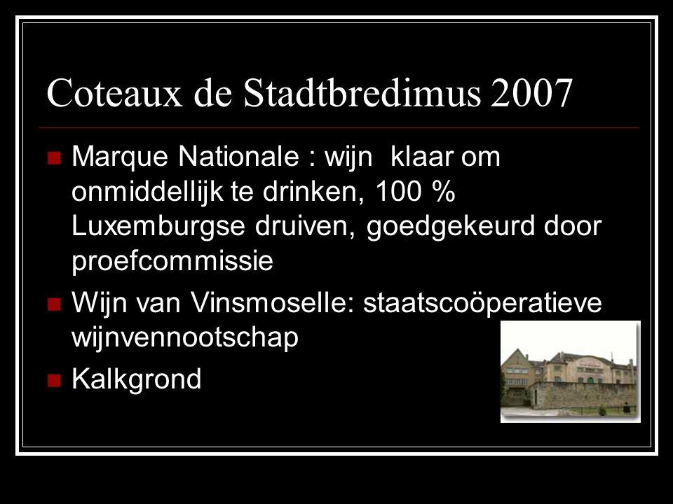 Coteaux de Stadtbredimus 2007 Marque Nationale : wijn klaar om onmiddellijk te drinken, 100 % Luxemburgse druiven, goedgekeurd door proefcommissie Wij