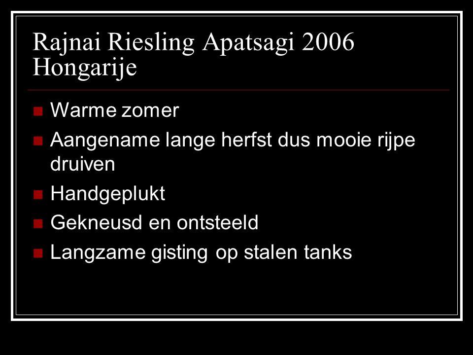 Rajnai Riesling Apatsagi 2006 Hongarije Warme zomer Aangename lange herfst dus mooie rijpe druiven Handgeplukt Gekneusd en ontsteeld Langzame gisting