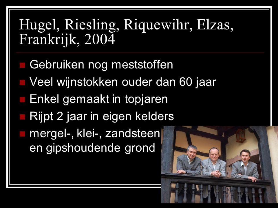 Hugel, Riesling, Riquewihr, Elzas, Frankrijk, 2004 Gebruiken nog meststoffen Veel wijnstokken ouder dan 60 jaar Enkel gemaakt in topjaren Rijpt 2 jaar