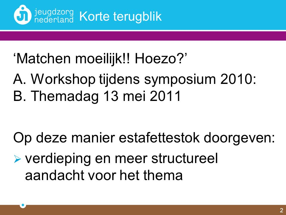 2 Korte terugblik 'Matchen moeilijk!! Hoezo?' A. Workshop tijdens symposium 2010: B. Themadag 13 mei 2011 Op deze manier estafettestok doorgeven:  ve
