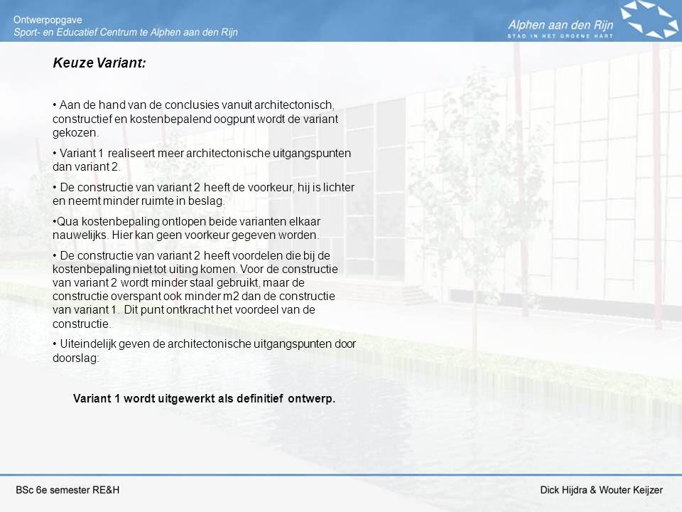 Keuze Variant: Aan de hand van de conclusies vanuit architectonisch, constructief en kostenbepalend oogpunt wordt de variant gekozen. Variant 1 realis