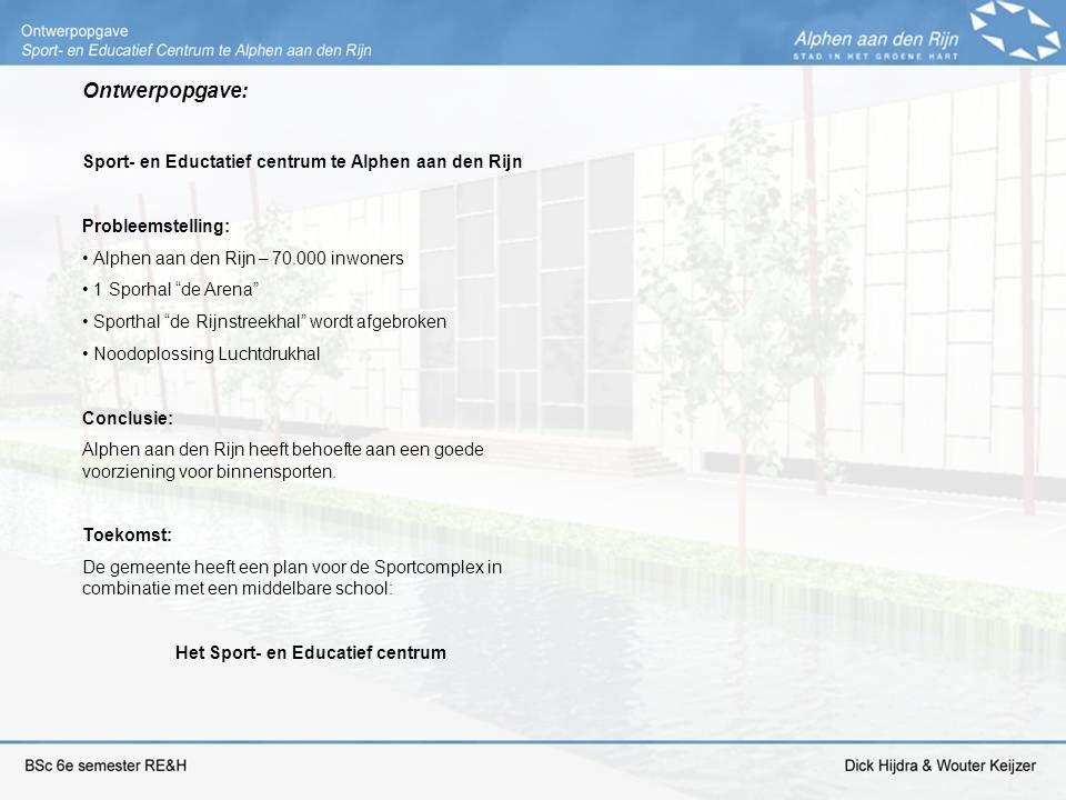 """Ontwerpopgave: Sport- en Eductatief centrum te Alphen aan den Rijn Probleemstelling: Alphen aan den Rijn – 70.000 inwoners 1 Sporhal """"de Arena"""" Sporth"""