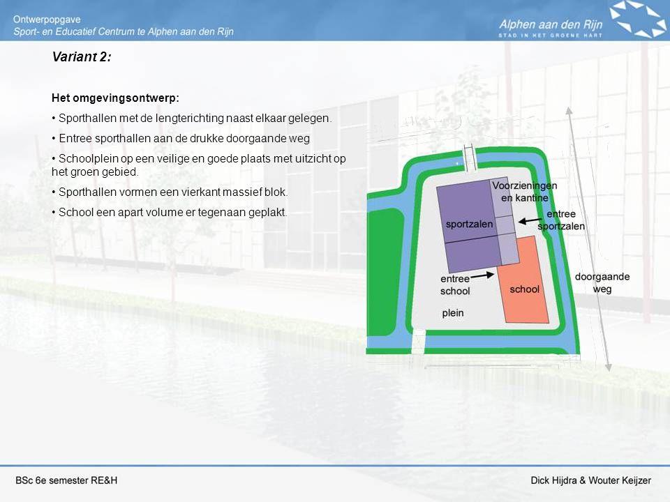 Variant 2: Het omgevingsontwerp: Sporthallen met de lengterichting naast elkaar gelegen. Entree sporthallen aan de drukke doorgaande weg Schoolplein o