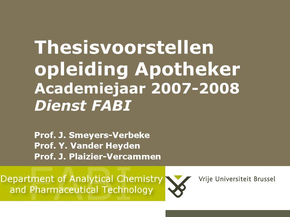 Thesisvoorstellen opleiding Apotheker Academiejaar 2007-2008 Dienst FABI Prof.