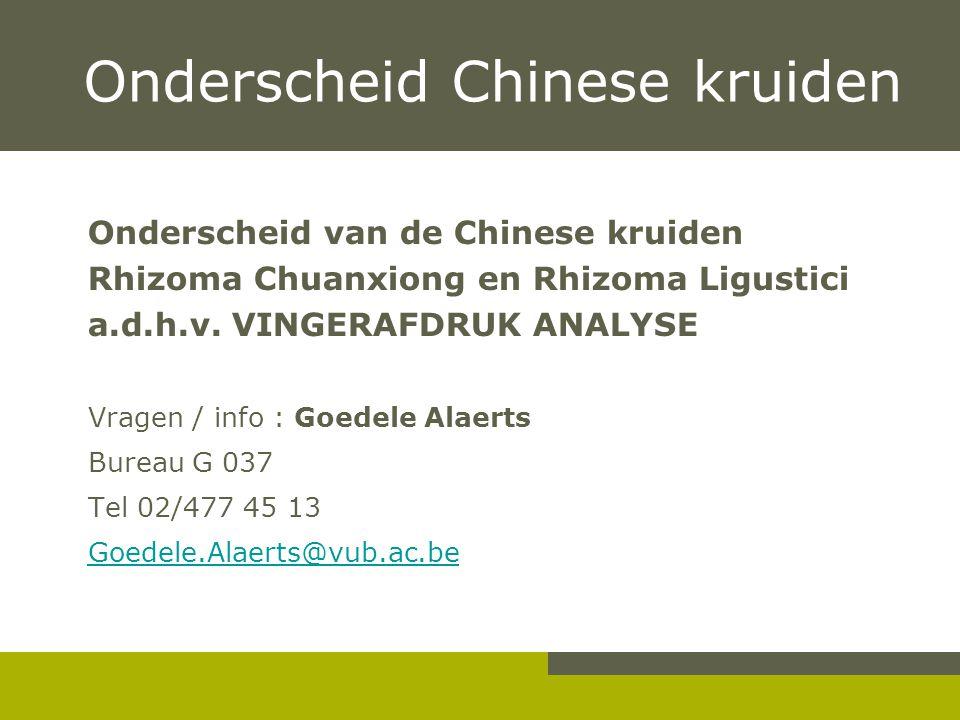 Onderscheid Chinese kruiden Onderscheid van de Chinese kruiden Rhizoma Chuanxiong en Rhizoma Ligustici a.d.h.v.