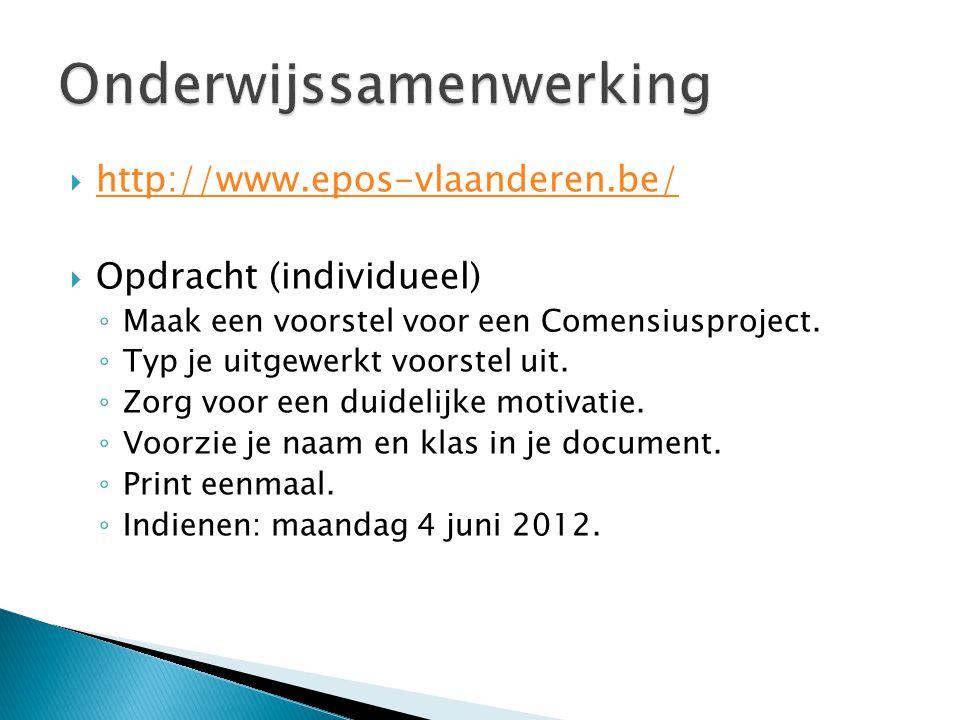  http://www.epos-vlaanderen.be/ http://www.epos-vlaanderen.be/  Opdracht (individueel) ◦ Maak een voorstel voor een Comensiusproject. ◦ Typ je uitge