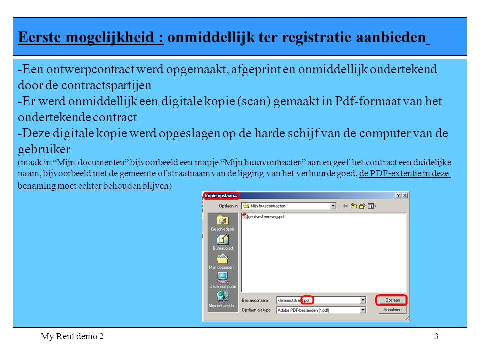 My Rent demo 23 Eerste mogelijkheid : onmiddellijk ter registratie aanbieden -Een ontwerpcontract werd opgemaakt, afgeprint en onmiddellijk onderteken
