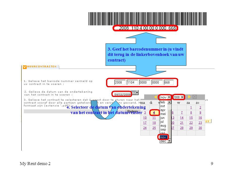 My Rent demo 29 3. Geef het barcodenummer in (u vindt dit terug in de linkerbovenhoek van uw contract) 4. Selecteer de datum van ondertekening van het