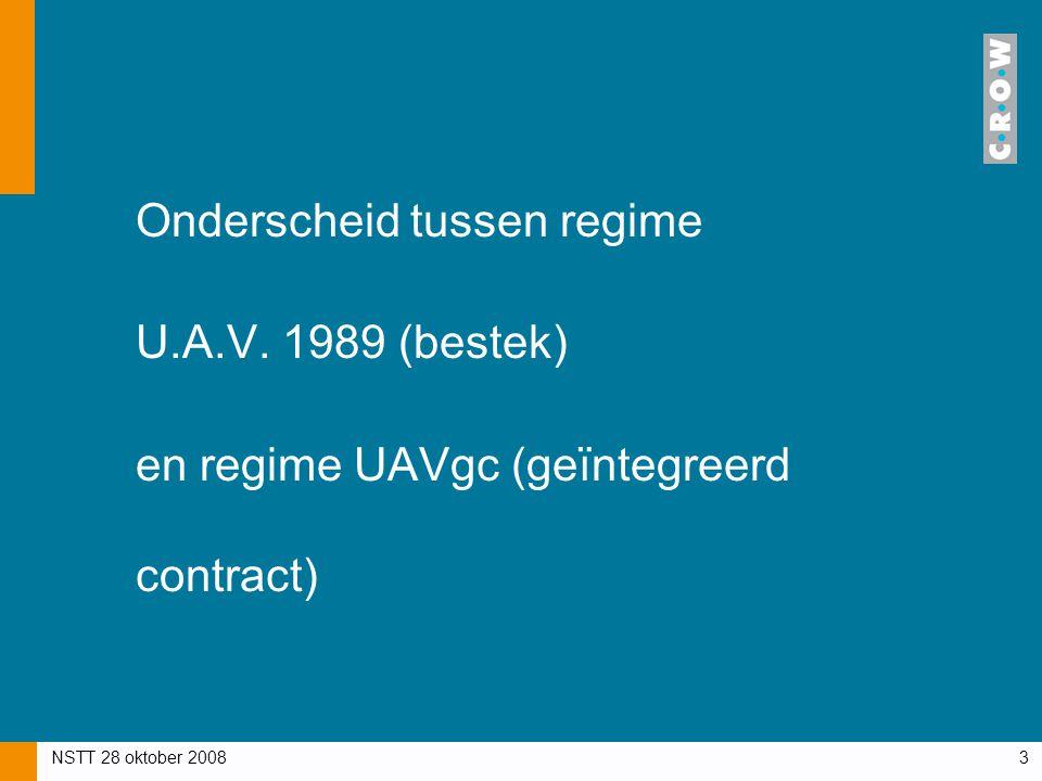 NSTT 28 oktober 20083 Onderscheid tussen regime U.A.V. 1989 (bestek) en regime UAVgc (geïntegreerd contract)