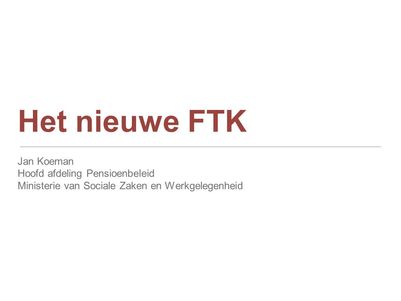 Het nieuwe FTK Jan Koeman Hoofd afdeling Pensioenbeleid Ministerie van Sociale Zaken en Werkgelegenheid