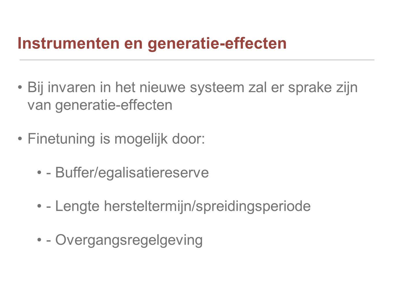 Instrumenten en generatie-effecten Bij invaren in het nieuwe systeem zal er sprake zijn van generatie-effecten Finetuning is mogelijk door: - Buffer/e