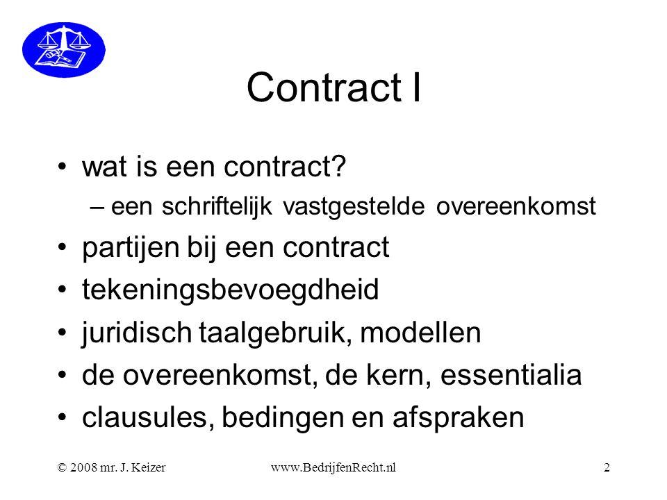 © 2008 mr. J. Keizerwww.BedrijfenRecht.nl2 Contract I wat is een contract? –een schriftelijk vastgestelde overeenkomst partijen bij een contract teken