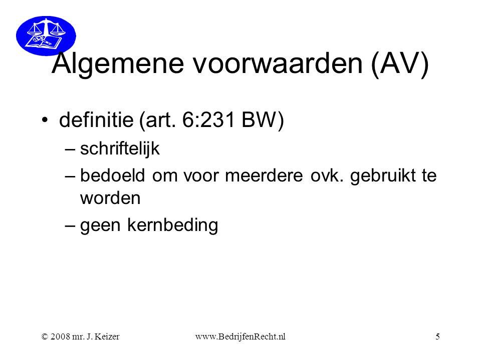 © 2008 mr. J. Keizerwww.BedrijfenRecht.nl5 Algemene voorwaarden (AV) definitie (art. 6:231 BW) –schriftelijk –bedoeld om voor meerdere ovk. gebruikt t