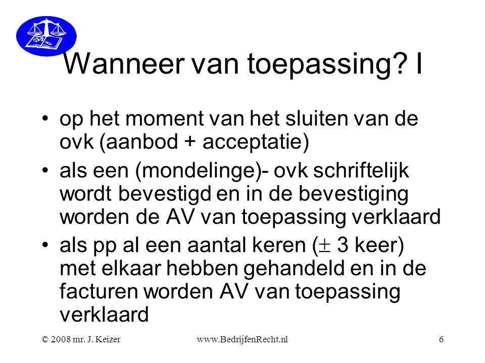 © 2008 mr. J. Keizerwww.BedrijfenRecht.nl6 Wanneer van toepassing? I op het moment van het sluiten van de ovk (aanbod + acceptatie) als een (mondeling
