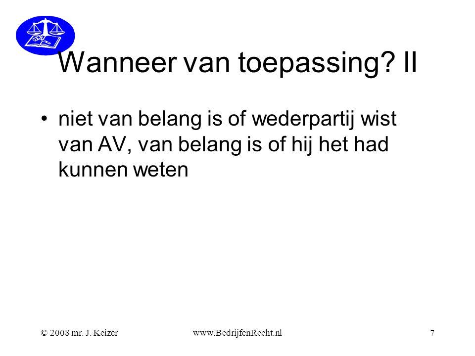 © 2008 mr. J. Keizerwww.BedrijfenRecht.nl7 Wanneer van toepassing? II niet van belang is of wederpartij wist van AV, van belang is of hij het had kunn