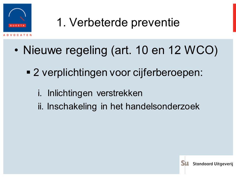1. Verbeterde preventie Nieuwe regeling (art. 10 en 12 WCO)  2 verplichtingen voor cijferberoepen: i. Inlichtingen verstrekken ii. Inschakeling in he