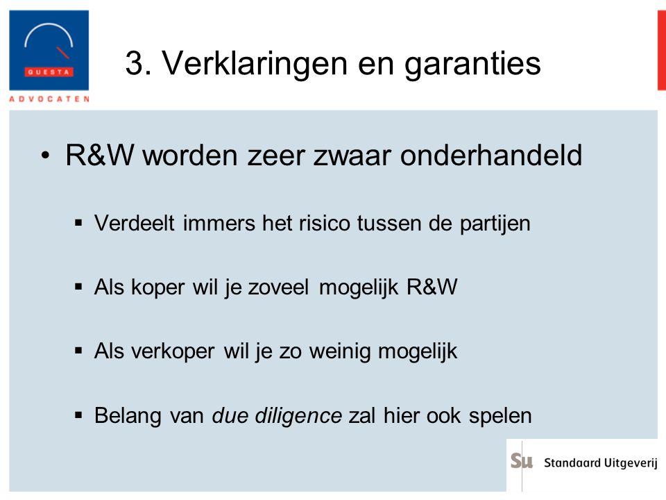 3. Verklaringen en garanties R&W worden zeer zwaar onderhandeld  Verdeelt immers het risico tussen de partijen  Als koper wil je zoveel mogelijk R&W