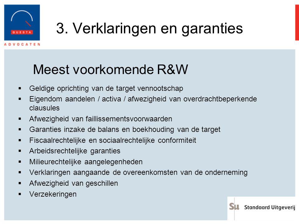 3. Verklaringen en garanties Meest voorkomende R&W  Geldige oprichting van de target vennootschap  Eigendom aandelen / activa / afwezigheid van over