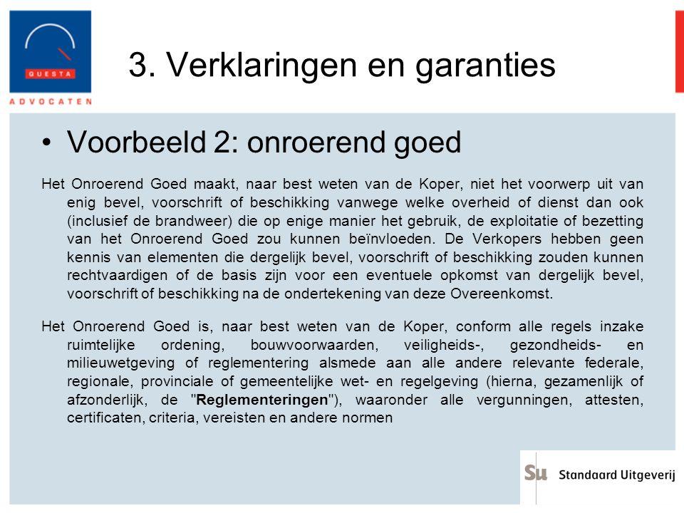 3. Verklaringen en garanties Voorbeeld 2: onroerend goed Het Onroerend Goed maakt, naar best weten van de Koper, niet het voorwerp uit van enig bevel,