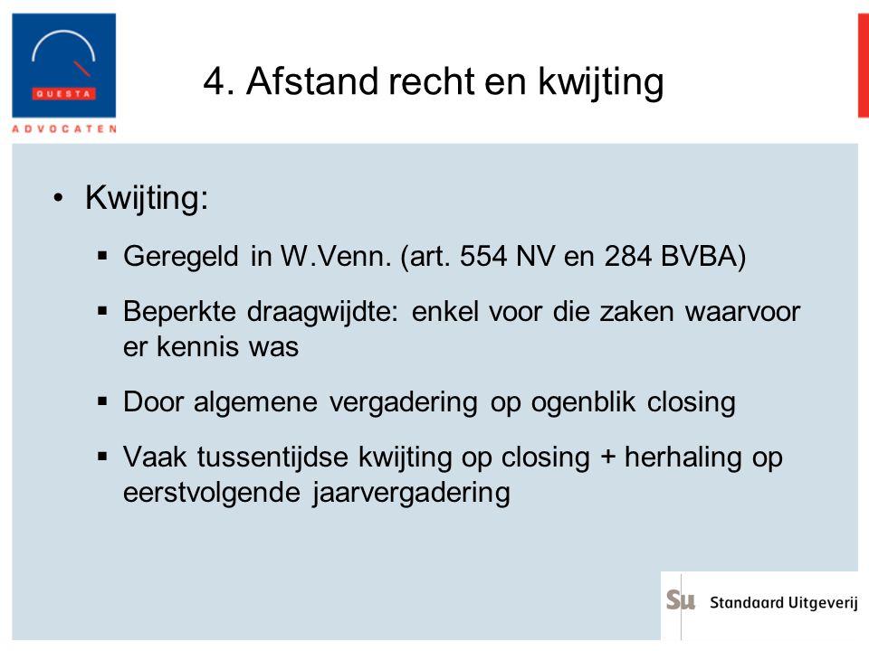 4. Afstand recht en kwijting Kwijting:  Geregeld in W.Venn. (art. 554 NV en 284 BVBA)  Beperkte draagwijdte: enkel voor die zaken waarvoor er kennis