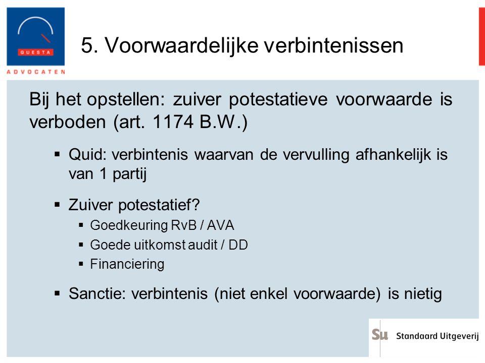 5. Voorwaardelijke verbintenissen Bij het opstellen: zuiver potestatieve voorwaarde is verboden (art. 1174 B.W.)  Quid: verbintenis waarvan de vervul