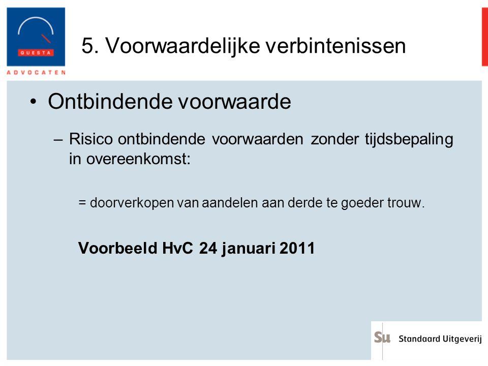 5. Voorwaardelijke verbintenissen Ontbindende voorwaarde –Risico ontbindende voorwaarden zonder tijdsbepaling in overeenkomst: = doorverkopen van aand