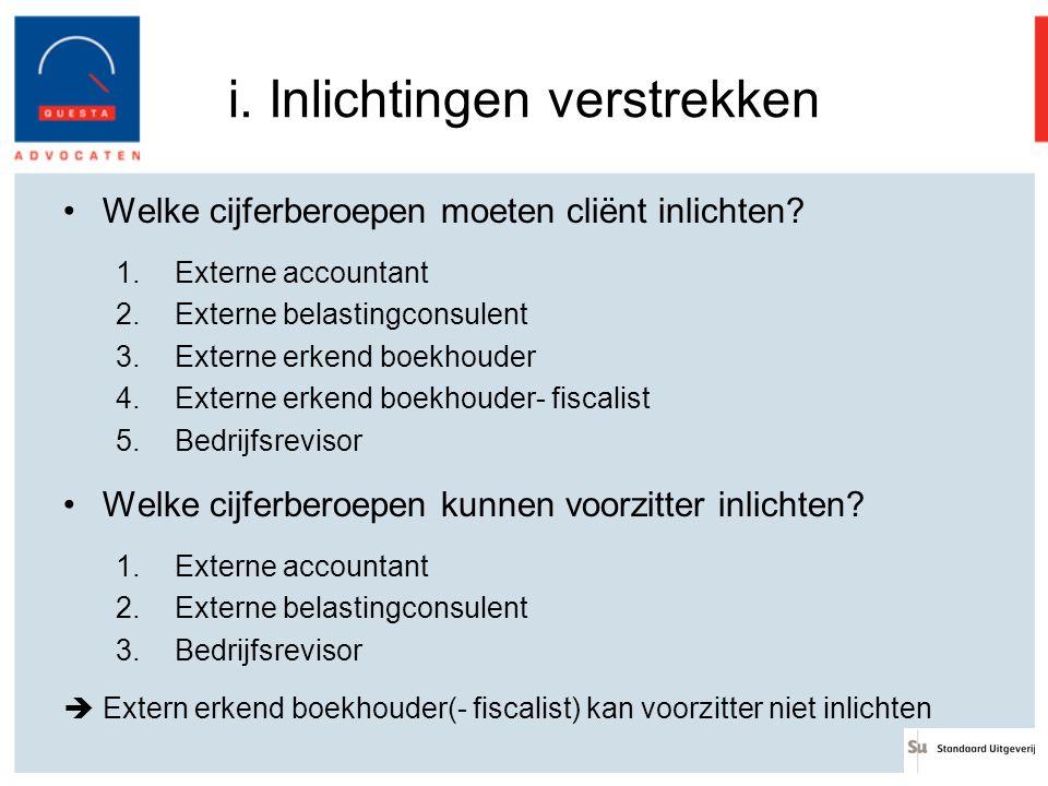 i. Inlichtingen verstrekken Welke cijferberoepen moeten cliënt inlichten? 1.Externe accountant 2.Externe belastingconsulent 3.Externe erkend boekhoude