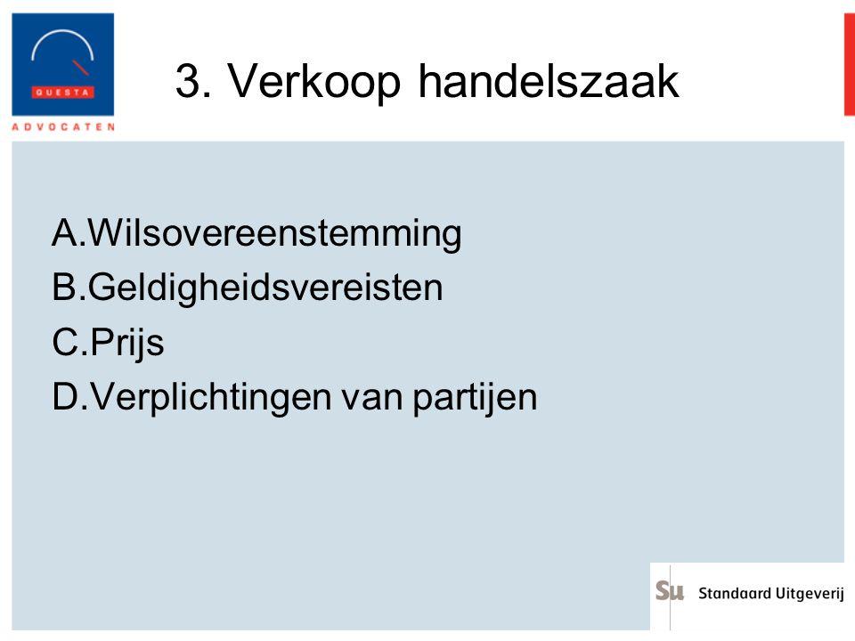 3. Verkoop handelszaak A.Wilsovereenstemming B.Geldigheidsvereisten C.Prijs D.Verplichtingen van partijen