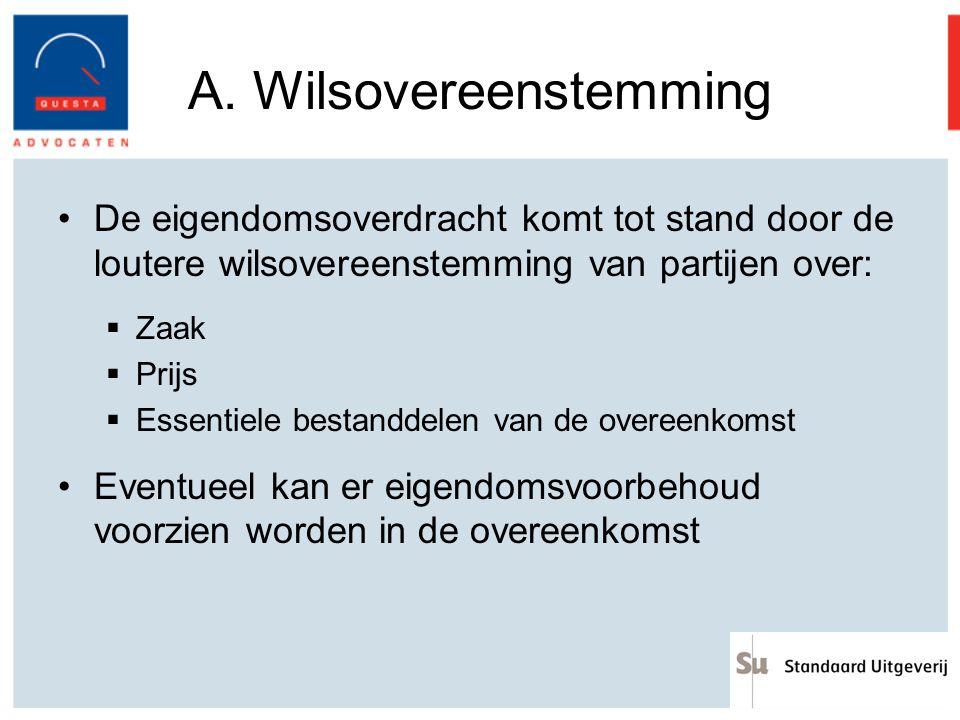 A. Wilsovereenstemming De eigendomsoverdracht komt tot stand door de loutere wilsovereenstemming van partijen over:  Zaak  Prijs  Essentiele bestan