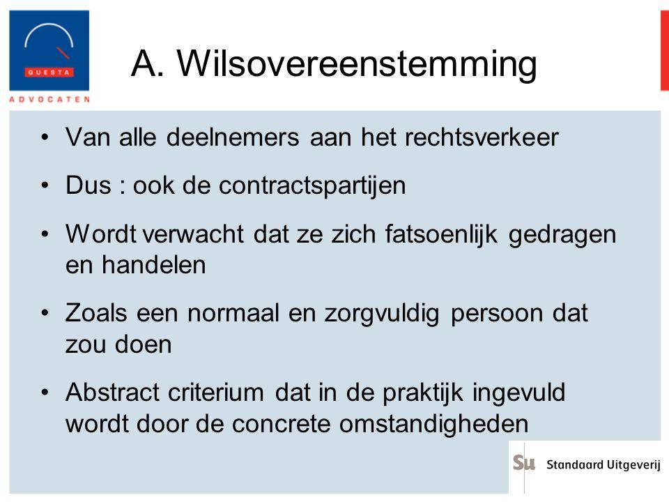A. Wilsovereenstemming Van alle deelnemers aan het rechtsverkeer Dus : ook de contractspartijen Wordt verwacht dat ze zich fatsoenlijk gedragen en han