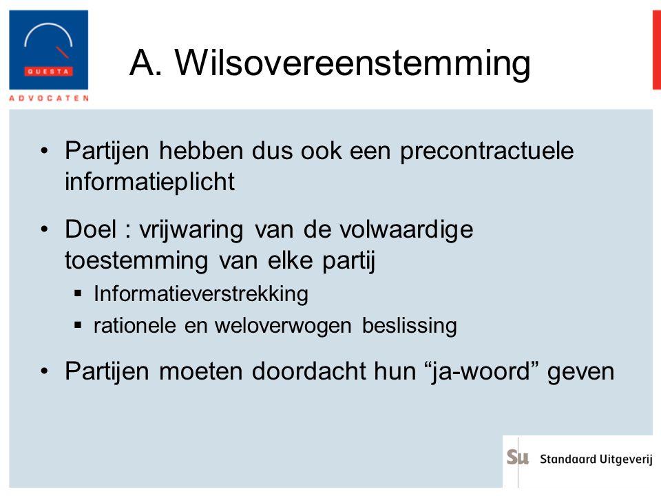 A. Wilsovereenstemming Partijen hebben dus ook een precontractuele informatieplicht Doel : vrijwaring van de volwaardige toestemming van elke partij 