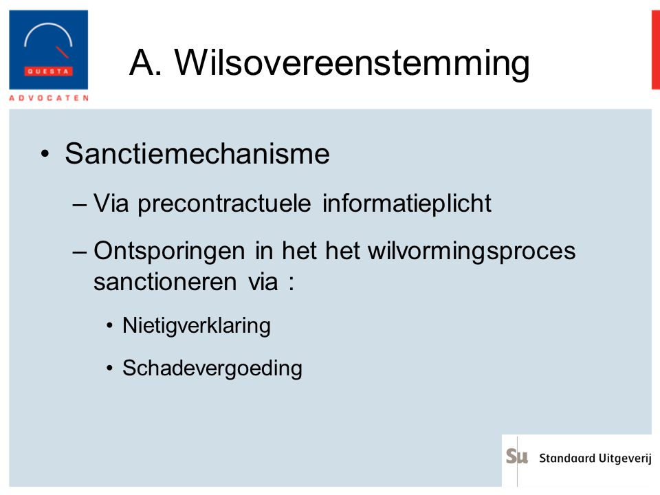 A. Wilsovereenstemming Sanctiemechanisme –Via precontractuele informatieplicht –Ontsporingen in het het wilvormingsproces sanctioneren via : Nietigver