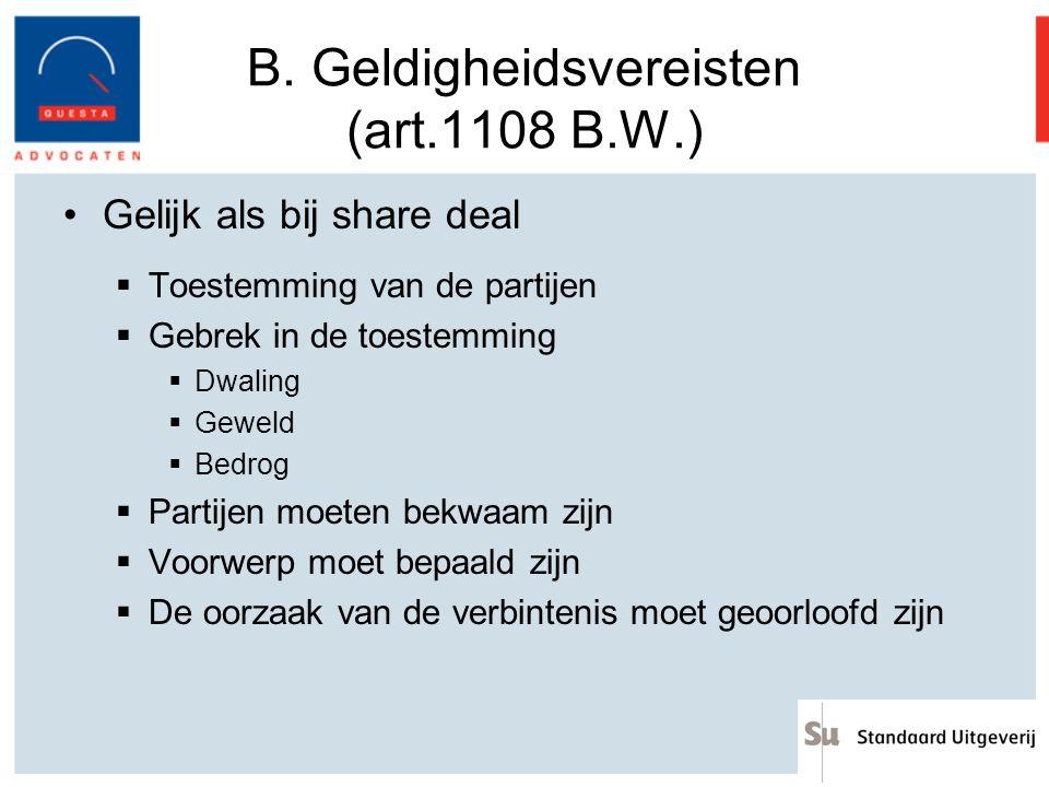B. Geldigheidsvereisten (art.1108 B.W.) Gelijk als bij share deal  Toestemming van de partijen  Gebrek in de toestemming  Dwaling  Geweld  Bedrog
