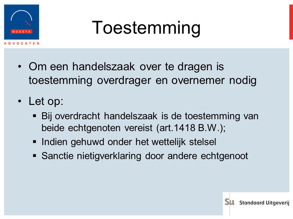 Toestemming Om een handelszaak over te dragen is toestemming overdrager en overnemer nodig Let op:  Bij overdracht handelszaak is de toestemming van