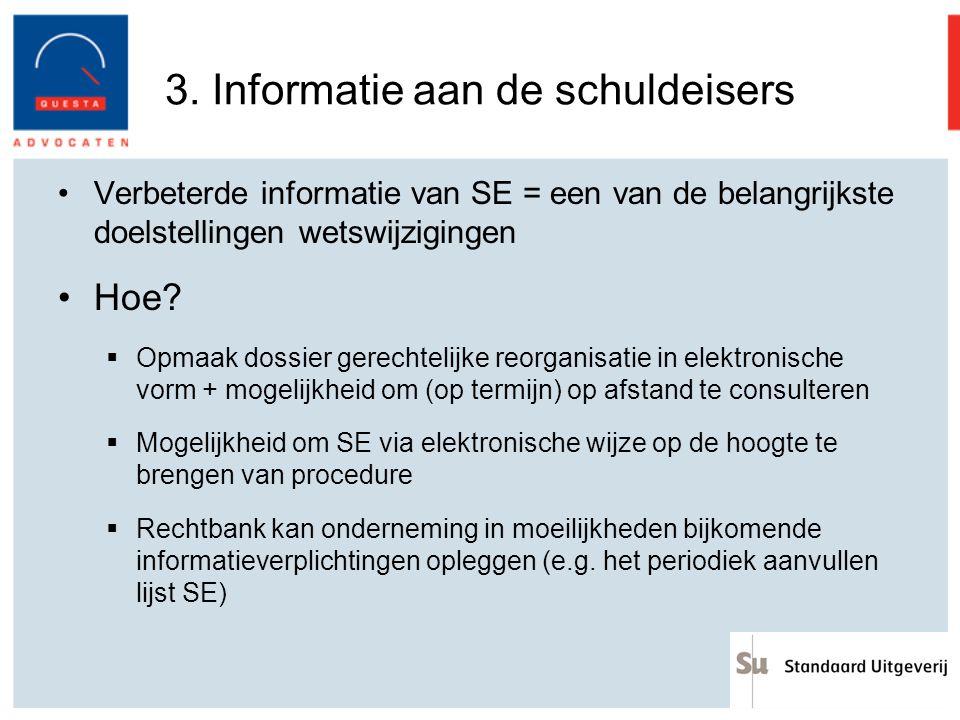3. Informatie aan de schuldeisers Verbeterde informatie van SE = een van de belangrijkste doelstellingen wetswijzigingen Hoe?  Opmaak dossier gerecht