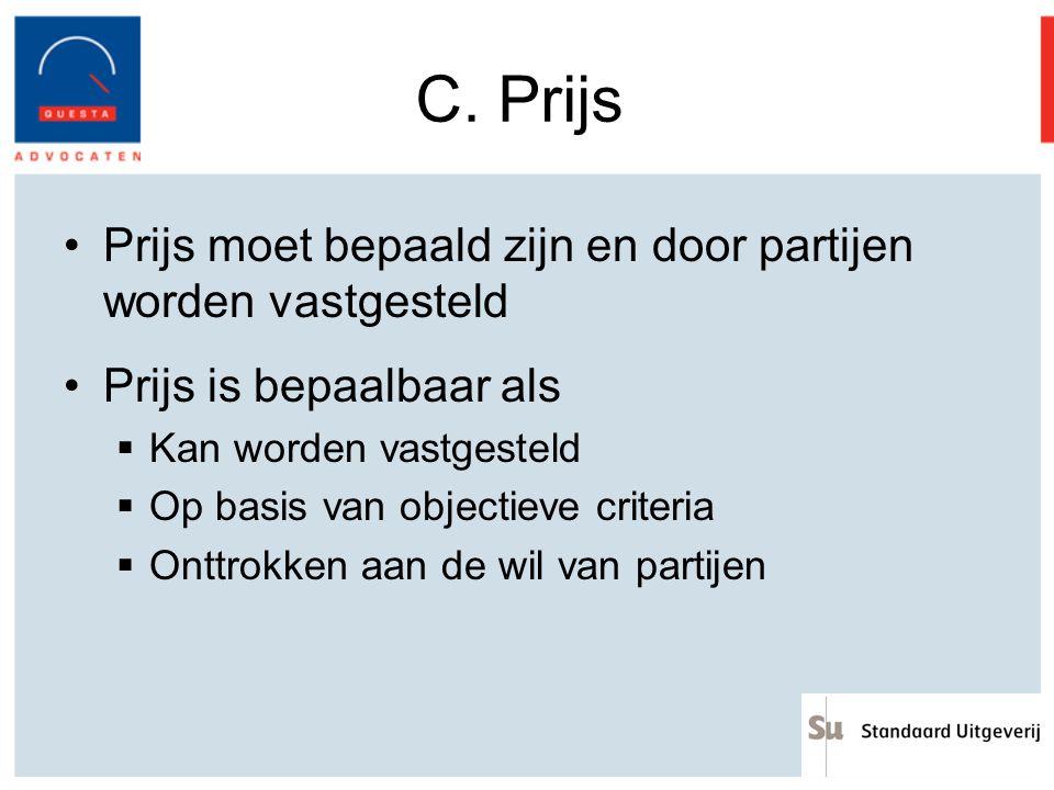 C. Prijs Prijs moet bepaald zijn en door partijen worden vastgesteld Prijs is bepaalbaar als  Kan worden vastgesteld  Op basis van objectieve criter