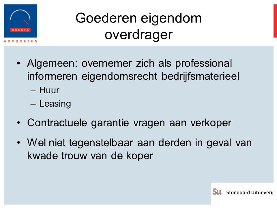 Goederen eigendom overdrager Algemeen: overnemer zich als professional informeren eigendomsrecht bedrijfsmaterieel –Huur –Leasing Contractuele garanti