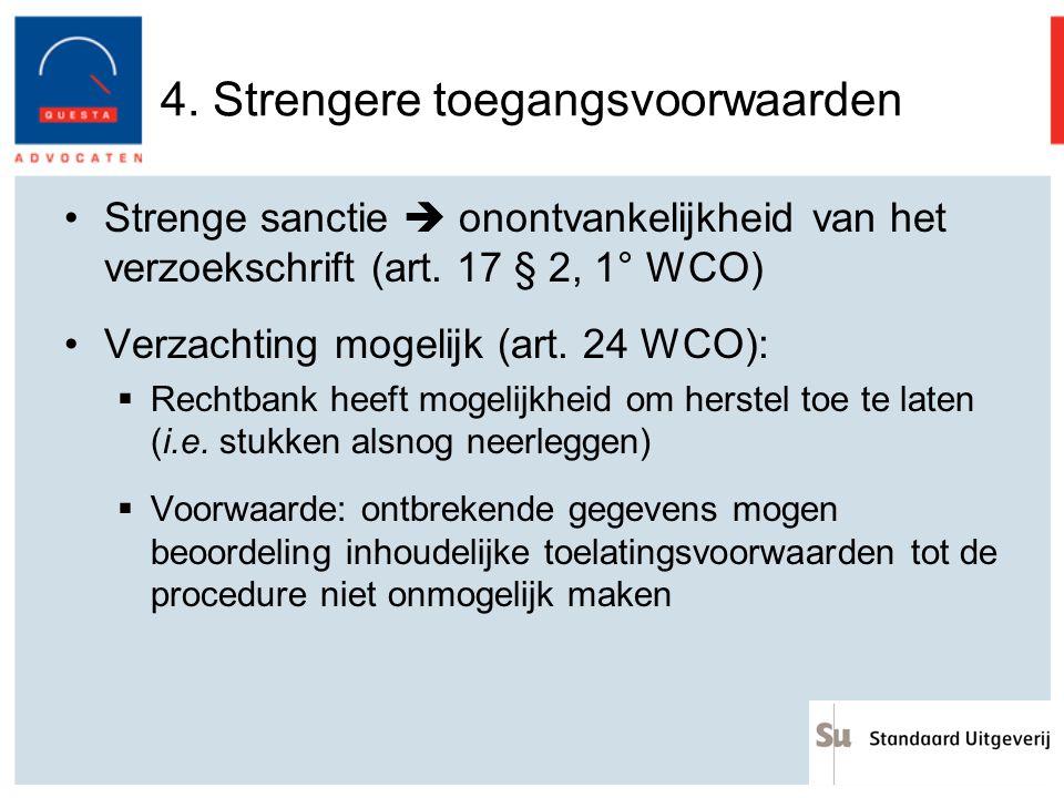 4. Strengere toegangsvoorwaarden Strenge sanctie  onontvankelijkheid van het verzoekschrift (art. 17 § 2, 1° WCO) Verzachting mogelijk (art. 24 WCO):