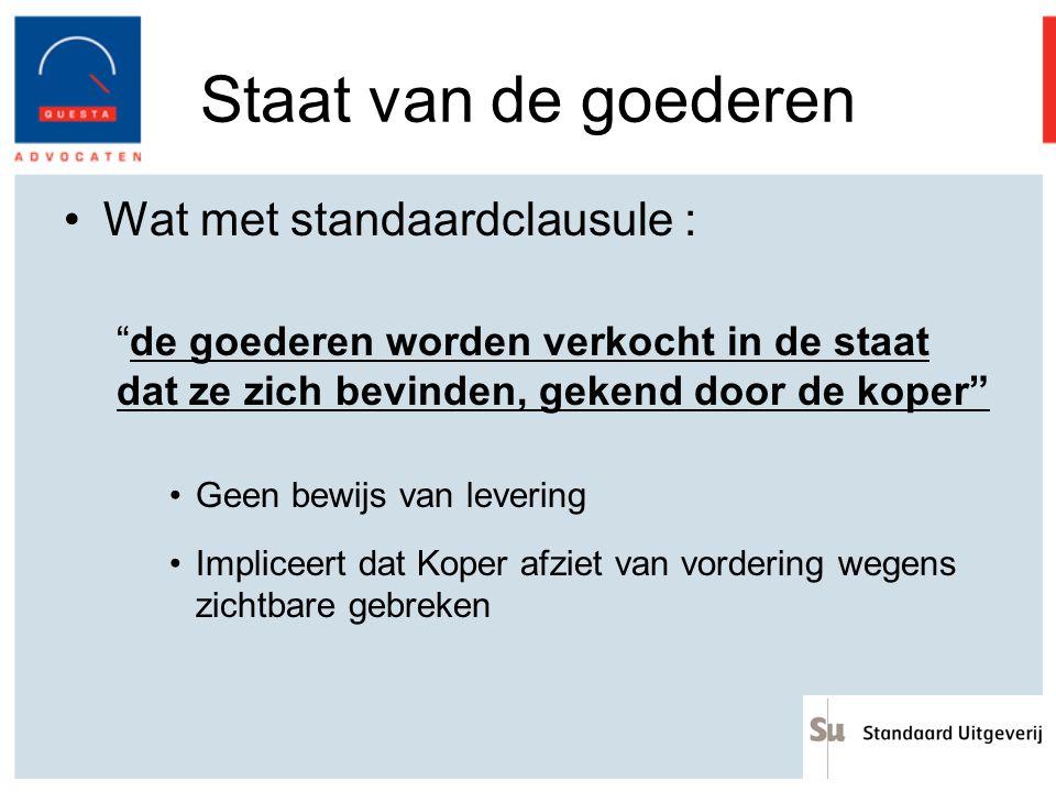 """Staat van de goederen Wat met standaardclausule : """"de goederen worden verkocht in de staat dat ze zich bevinden, gekend door de koper"""" Geen bewijs van"""