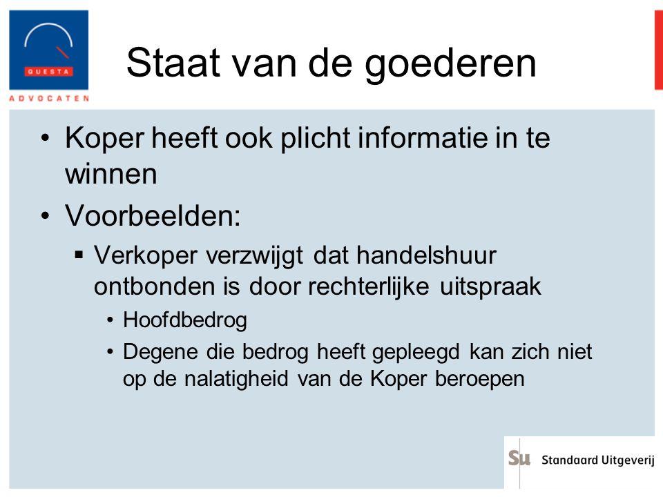 Staat van de goederen Koper heeft ook plicht informatie in te winnen Voorbeelden:  Verkoper verzwijgt dat handelshuur ontbonden is door rechterlijke