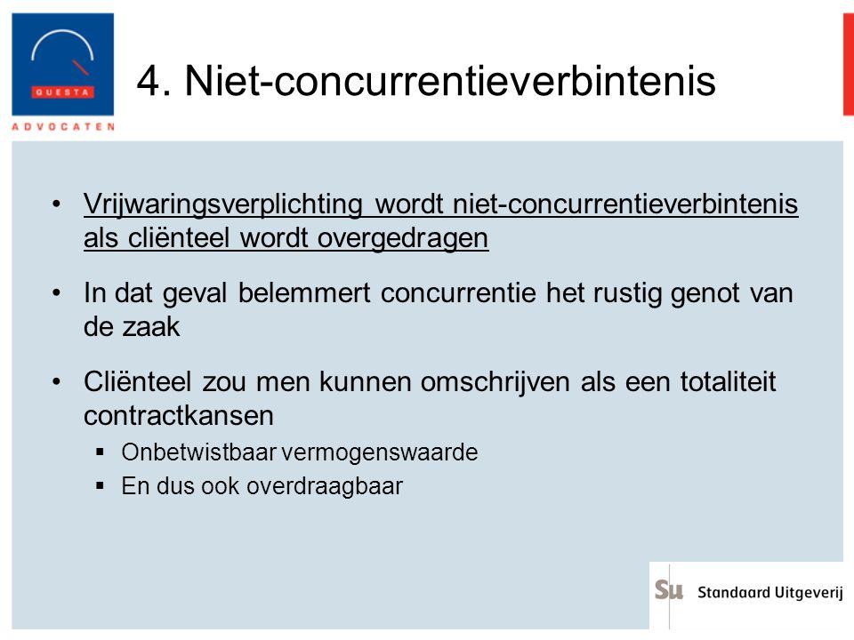4. Niet-concurrentieverbintenis Vrijwaringsverplichting wordt niet-concurrentieverbintenis als cliënteel wordt overgedragen In dat geval belemmert con