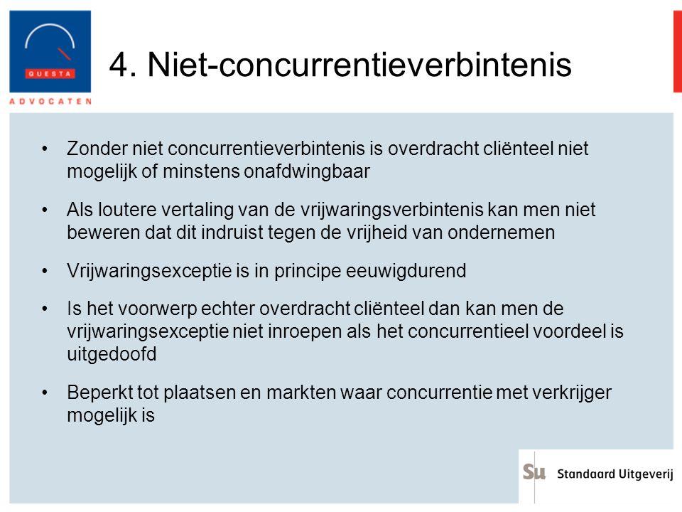 4. Niet-concurrentieverbintenis Zonder niet concurrentieverbintenis is overdracht cliënteel niet mogelijk of minstens onafdwingbaar Als loutere vertal