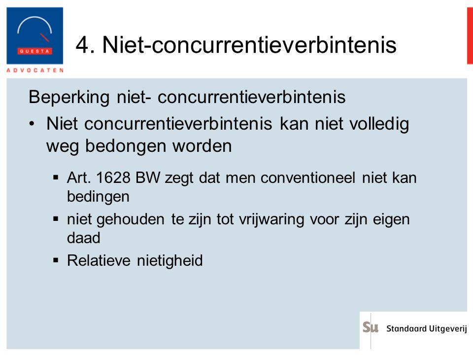 4. Niet-concurrentieverbintenis Beperking niet- concurrentieverbintenis Niet concurrentieverbintenis kan niet volledig weg bedongen worden  Art. 1628