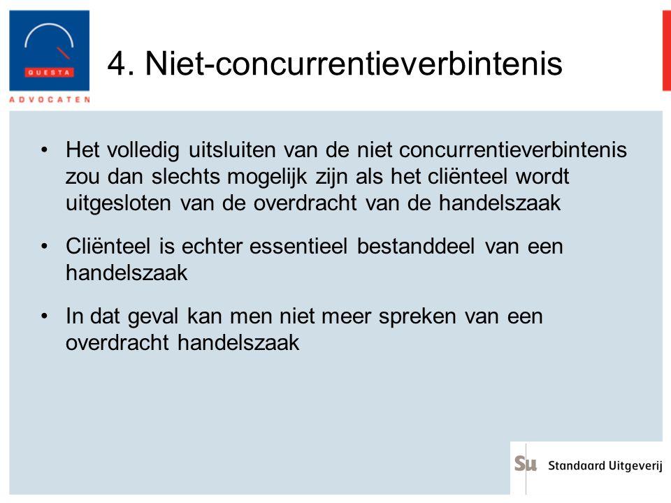 4. Niet-concurrentieverbintenis Het volledig uitsluiten van de niet concurrentieverbintenis zou dan slechts mogelijk zijn als het cliënteel wordt uitg