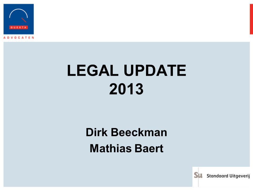 LEGAL UPDATE 2013 Dirk Beeckman Mathias Baert