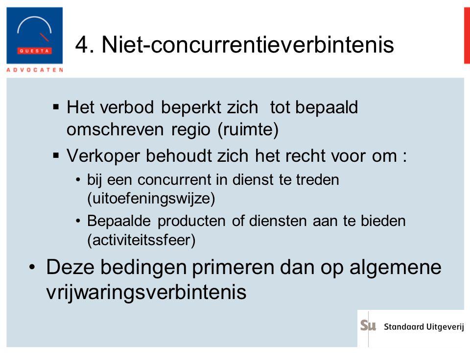 4. Niet-concurrentieverbintenis  Het verbod beperkt zich tot bepaald omschreven regio (ruimte)  Verkoper behoudt zich het recht voor om : bij een co