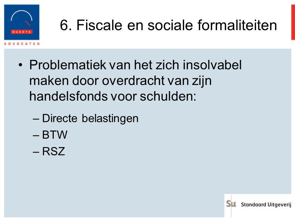 6. Fiscale en sociale formaliteiten Problematiek van het zich insolvabel maken door overdracht van zijn handelsfonds voor schulden: –Directe belasting