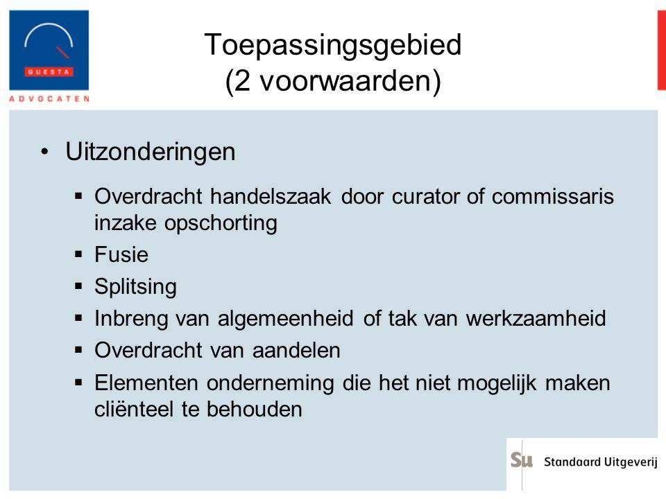 Toepassingsgebied (2 voorwaarden) Uitzonderingen  Overdracht handelszaak door curator of commissaris inzake opschorting  Fusie  Splitsing  Inbreng