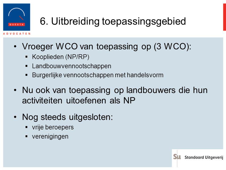 6. Uitbreiding toepassingsgebied Vroeger WCO van toepassing op (3 WCO):  Kooplieden (NP/RP)  Landbouwvennootschappen  Burgerlijke vennootschappen m