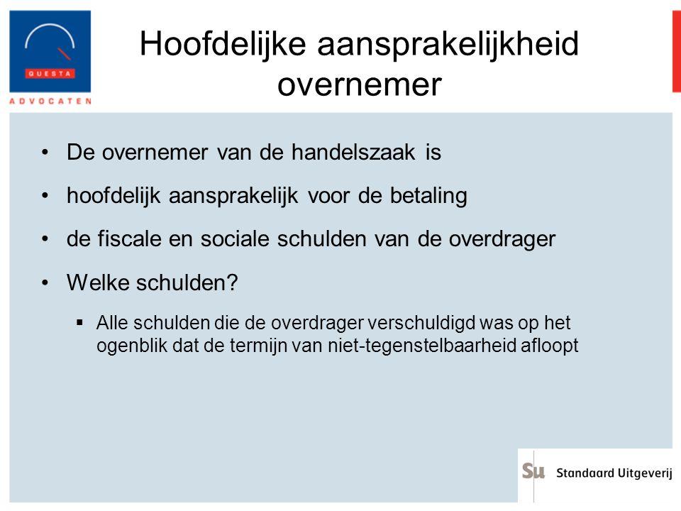Hoofdelijke aansprakelijkheid overnemer De overnemer van de handelszaak is hoofdelijk aansprakelijk voor de betaling de fiscale en sociale schulden va